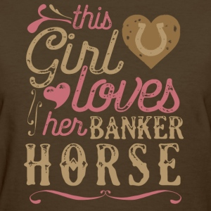 This Girl Loves Her Banker Horse T-Shirts - Women's T-Shirt
