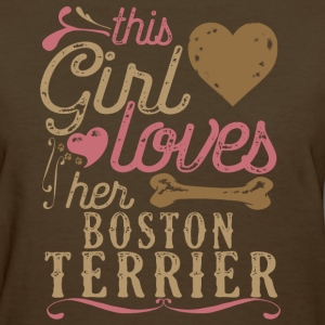 This Girl Loves Her Boston Terrier Dog T-Shirts - Women's T-Shirt