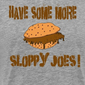 Have Some More Sloppy Joes! Billy Madison T-Shirts - Men's Premium T-Shirt