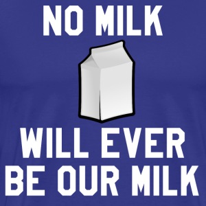 Billy Madison - No Milk Will Ever Be Our Milk T-Shirts - Men's Premium T-Shirt
