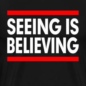 SEEING IS BELIEVING T-Shirts - Men's Premium T-Shirt