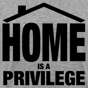 HOME IS A PRIVILEGE T-Shirts - Men's Premium T-Shirt