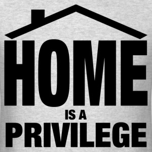 HOME IS A PRIVILEGE T-Shirts - Men's T-Shirt