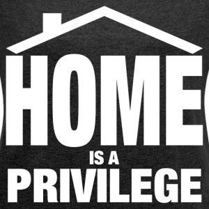 HOME IS A PRIVILEGE T-Shirts - Women´s Rolled Sleeve Boxy T-Shirt