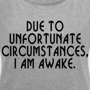 UNFORTUNATE CIRCUMSTANCE T-Shirts - Women´s Roll Cuff T-Shirt