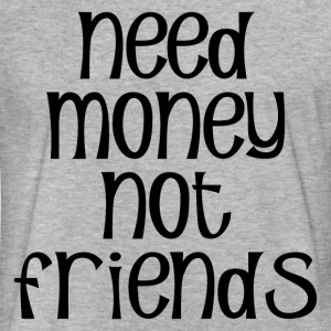NEED MONEY NOT FRIENDS T-Shirts - Fitted Cotton/Poly T-Shirt by Next Level