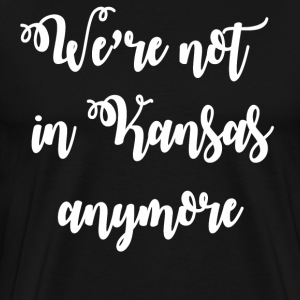 We're Not In Kansas Anymore T-Shirts - Men's Premium T-Shirt