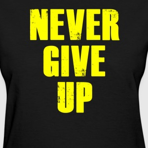 Never Give Up T-Shirts - Women's T-Shirt