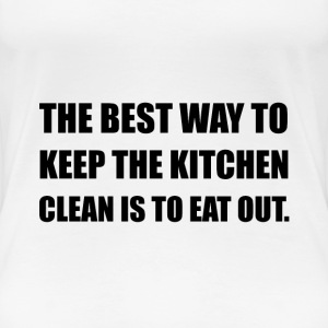 Keep Kitchen Clean Eat Out - Women's Premium T-Shirt