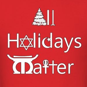 All_Holidays_Matter_-_white_with_black_border - Men's T-Shirt
