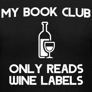 My book club only reads wine labels T-Shirts - Women's V-Neck T-Shirt
