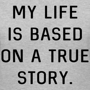 My life is based on a true story T-Shirts - Women's V-Neck T-Shirt