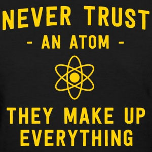 Never trust an atom. They make up everything T-Shirts - Women's T-Shirt