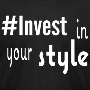 #Invest Style Shirt - Men's T-Shirt by American Apparel
