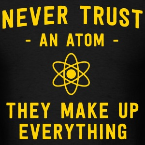 Never trust an atom. They make up everything T-Shirts - Men's T-Shirt