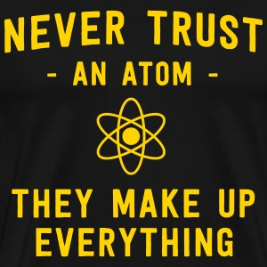 Never trust an atom. They make up everything T-Shirts - Men's Premium T-Shirt