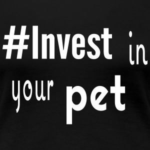 #Invest Pet Shirt - Women's Premium T-Shirt