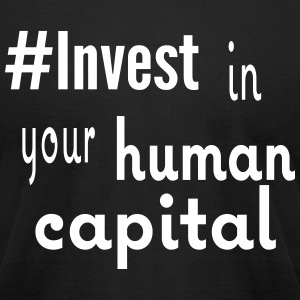 #Invest Human Capital Shirt - Men's T-Shirt by American Apparel