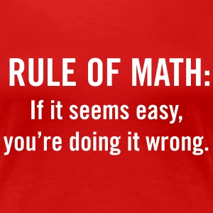Rule of math. If it seems easy doing it wrong T-Shirts - Women's Premium T-Shirt