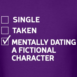 Mentally dating a fictional character T-Shirts - Men's T-Shirt