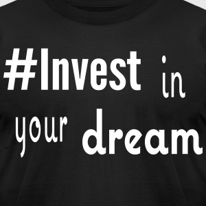 #Invest Dream Shirt - Men's T-Shirt by American Apparel