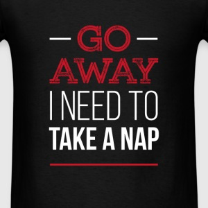 Go away I need to take a nap - Men's T-Shirt