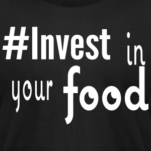#Invest Food Shirt - Men's T-Shirt by American Apparel