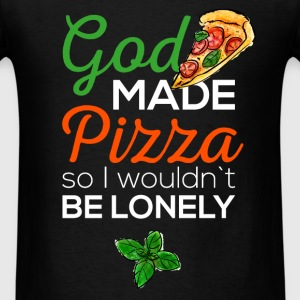 God made pizza so I wouldn't be lonely - Men's T-Shirt