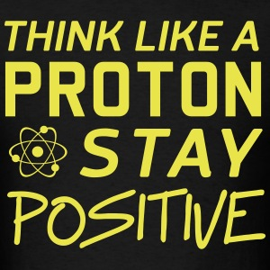 Think like a proton. Stay positive T-Shirts - Men's T-Shirt