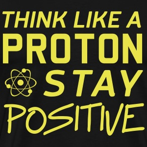 Think like a proton. Stay positive T-Shirts - Men's Premium T-Shirt