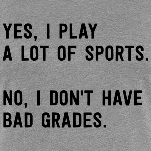 Yes I play a lot of sports. No bad grades T-Shirts - Women's Premium T-Shirt