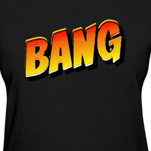 Bang! T-Shirts - Women's T-Shirt