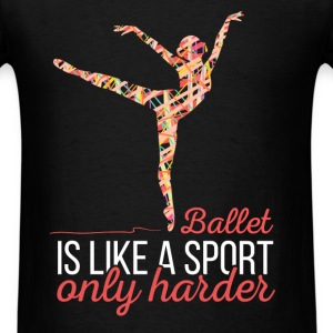 Ballet is like a sport only harder - Men's T-Shirt