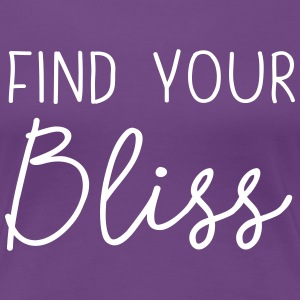 Find your bliss T-Shirts - Women's Premium T-Shirt