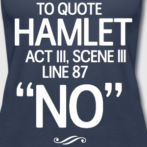 To Quote Hamlet. No Tanks - Women's Premium Tank Top