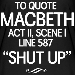 To Quote Macbeth. Shut Up T-Shirts - Women's Flowy T-Shirt