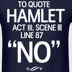To Quote Hamlet. No T-Shirts - Men's T-Shirt