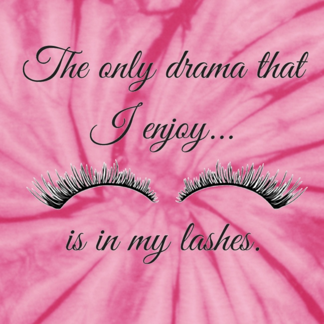 The Only Drama I Enjoy Is In My Lashes