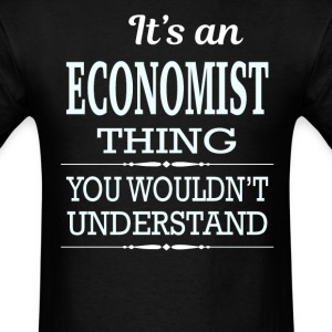 It's An Economist Thing You Wouldn't Understand - Men's T-Shirt