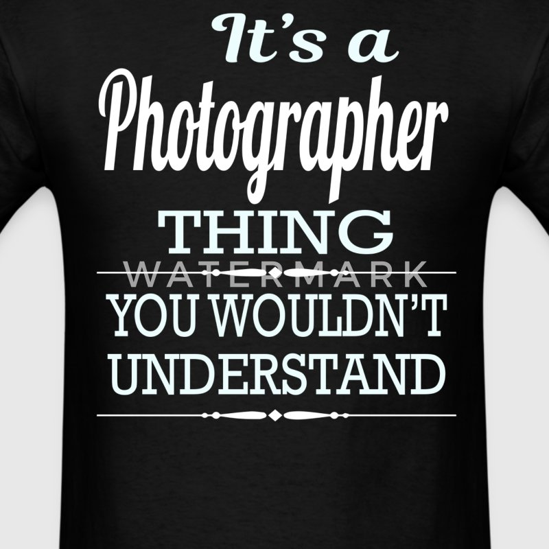 It's A Photographer Thing You Wouldn't Understand - Men's T-Shirt