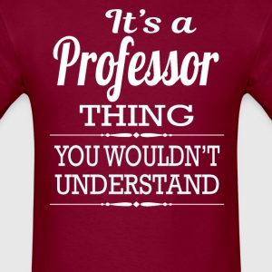 It's A Professor Thing You Wouldn't Understand - Men's T-Shirt