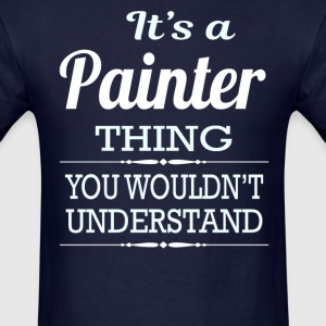 It's A Painter Thing You Wouldn't Understand - Men's T-Shirt