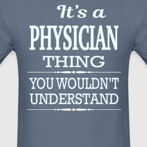 It's A Physician Thing You Wouldn't Understand - Men's T-Shirt
