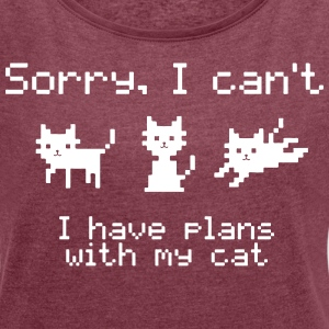 Sorry I can't I have plans with my cat - Women's Roll Cuff T-Shirt