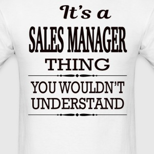 It's A Sales Manager Thing You Wouldn't Understand - Men's T-Shirt