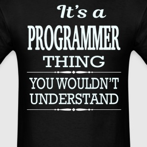 It's A Programmer Thing You Wouldn't Understand - Men's T-Shirt