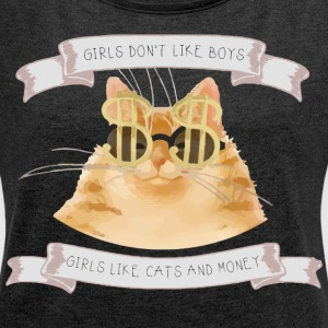 Girls don't like boys -girls like cats and money - Women´s Roll Cuff T-Shirt