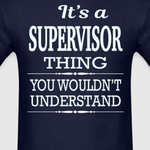 It's A Supervisor Thing You Wouldn't Understand - Men's T-Shirt