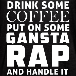 Drink some coffee put on some gangsta rap Tanks - Women's Flowy Tank Top by Bella
