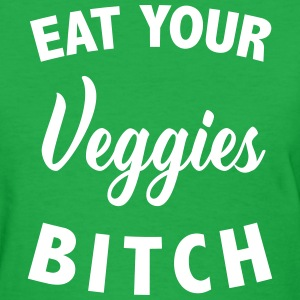 Eat your veggies bitch T-Shirts - Women's T-Shirt